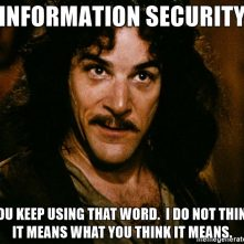 information-security-you-keep-using-that-word-i-do-not-think-it-means-what-you-think-it-means