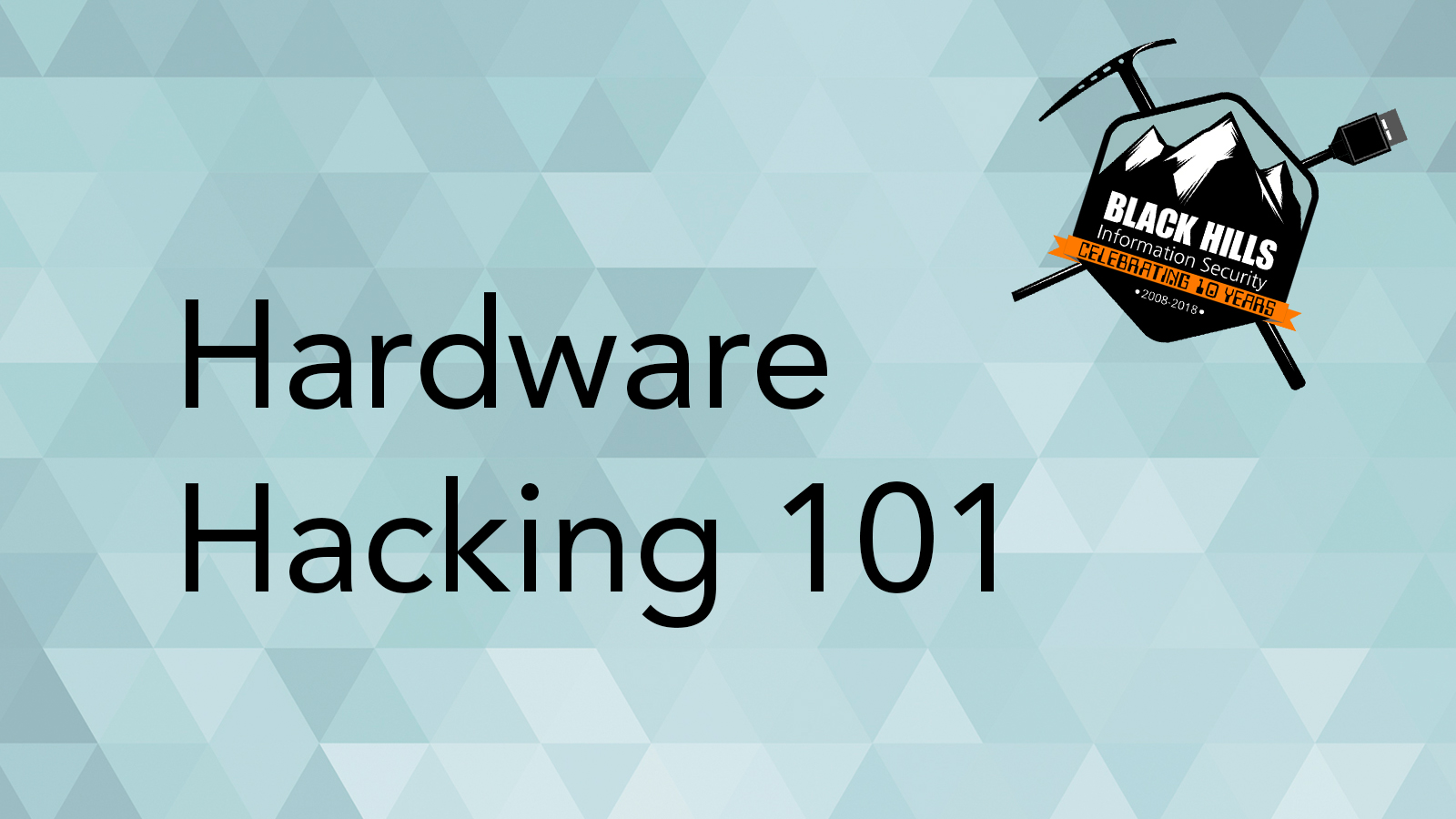WEBCAST: Hardware Hacking 101 - Black Hills Information Security