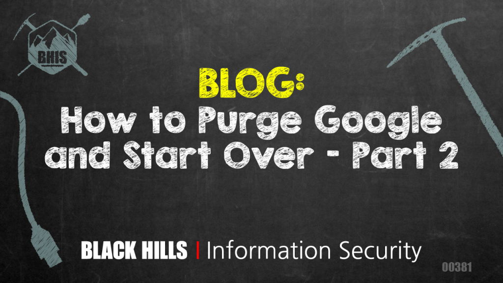 How to Purge Google and Start Over - Part 2 - Black Hills