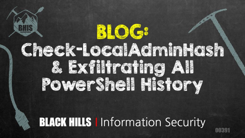 Check-LocalAdminHash & Exfiltrating All PowerShell History - Black