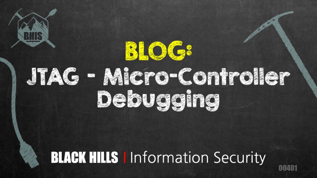 JTAG - Micro-Controller Debugging - Black Hills Information